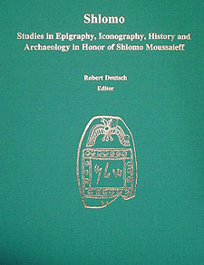Shlomo: Studies in Epigraphy, Iconography, History and Archaeology in Honor of Shlomo Moussaieff