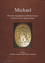 Michael: Historical, Epigraphical and Biblical Studies in Honor of Prof. Michael Heltzer, 1999